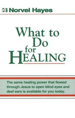 What To Do for Healing  -     By: Norvel Hayes