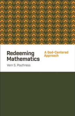 Redeeming Mathematics: A God-Centered Approach - eBook  -     By: Vern S. Poythress