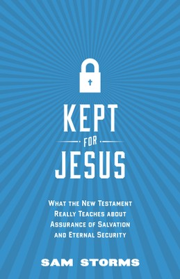 Kept for Jesus: What the New Testament Really Teaches about Assurance of Salvation and Eternal Security - eBook  -     By: Sam Storms