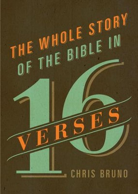 The Whole Story of the Bible in 16 Verses - eBook  -     By: Chris Bruno