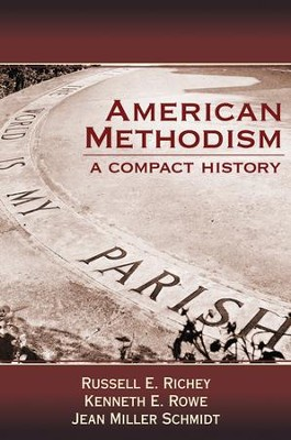 American Methodism: A Compact History  -     By: Russell E. Richey, Kenneth E Rowe, Rowe & Jeanne