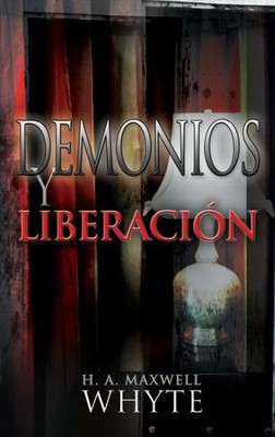 Demons And Deliverance, Spanish  -     By: H.A. Whyte