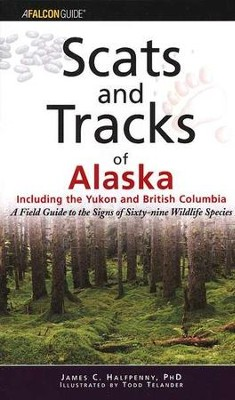 Scats and Tracks of Alaska  -     By: James C. Halfpenny Ph.D.     Illustrated By: Todd Telander