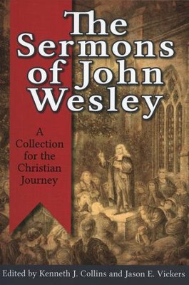 The Sermons of John Wesley: A Collection for the Christian Journey  -     Edited By: Kenneth J. Collins, Jason E. Vickers     By: Edited by Kenneth J. Collins & Jason E. Vickers