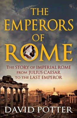 Emperors of Rome: The Story of Imperial Rome from Julius Caesar to the Last Emperor / Digital original - eBook  -     By: David Potter