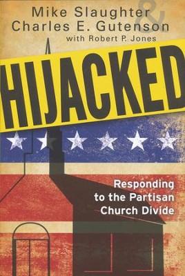 Hijacked: Responding to the Partisan Church Divide  -     By: Mike Slaughter, Charles E. Gutenson, Robert P. Jones