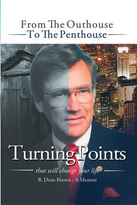 Turning Points: From the Outhouse to the Penthouse - eBook  -     By: B. Dean Brown