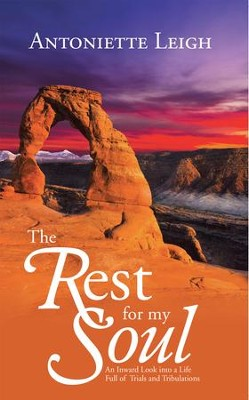 The Rest for My Soul: An Inward Look into a Life Full of Trials and Tribulations - eBook  -     By: Antoniette Leigh