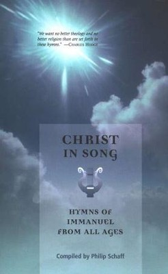 Christ in Song: Hymns of Immanuel from All Ages  -     By: Philip Schaff