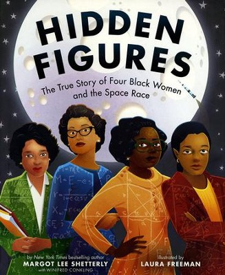 Hidden Figures  -     By: Margot Lee Shetterly     Illustrated By: Laura Freeman