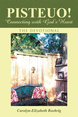 PISTEUO! Connecting with God's Heart: The Devotional - eBook  -     By: Carolyn-Elizabeth Roehrig