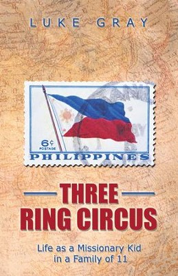 Three Ring Circus: Life as a Missionary Kid in a Family of 11 - eBook  -     By: Luke Gray