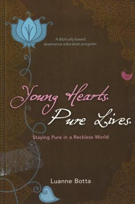 Young Hearts Pure Lives: Staying Pure In A Reckless World  -     By: Luanne Botta