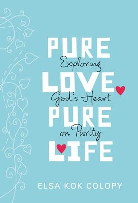 Pure Love, Pure Life: Exploring God's Heart on Purity - eBook  -     By: Elsa K. Colopy