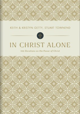 In Christ Alone: 100 Devotions on the Power of Christ  -     By: Keith Getty, Kristyn Getty, Stuart Townend