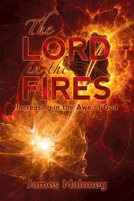 The Lord in the Fires: Increasing in the Awe of God - eBook  -     By: James Maloney
