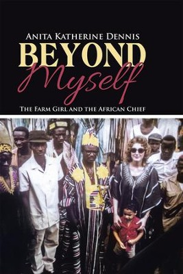 Beyond Myself: The Farm Girl and the African Chief - eBook  -     By: Anita Dennis