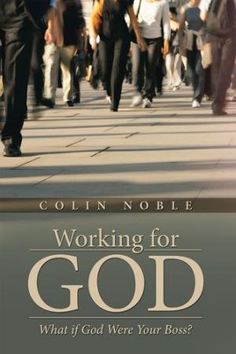 Working for God: What if God Were Your Boss? - eBook  -     By: Colin Noble