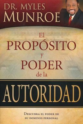 El Propósito y Poder de la Autoridad  (The Purpose and Power of Authority)  -     By: Myles Munroe