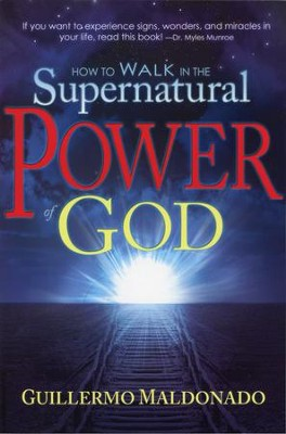 How to Walk in the Supernatural Power of God   -     By: Guillermo Maldonado