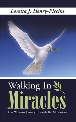 Walking In Miracles: One Womans Journey Through The Miraculous - eBook  -     By: Loretta Henry-Piccini