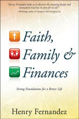 Faith, Family & Finances: Strong Foundations for a  Better Life  -     By: Henry Fernandez