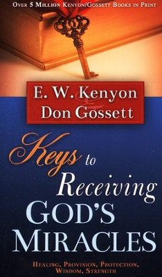 Keys To Receiving Gods Miracles  -     By: E.W. Kenyon, Don Gossett