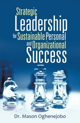 Strategic Leadership for Sustainable Personal and Organizational Success - eBook  -     By: Mason Oghenejobo