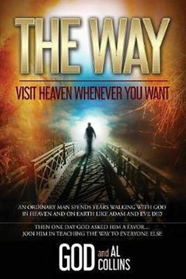 The Way: Visit Heaven Whenever You Want   -     By: Al Collins