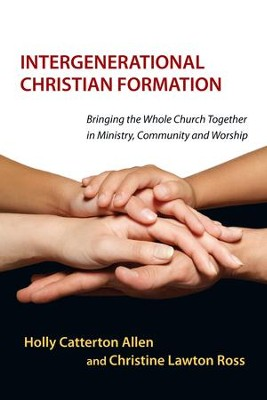 Intergenerational Christian Formation: Bringing the Whole Church Together in Ministry, Community and Worship - eBook  -     By: Holly Catterton Allen, Christine Lawton Ross