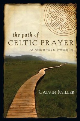 The Path of Celtic Prayer: An Ancient Way to Everyday Joy - eBook  -     By: Calvin Miller