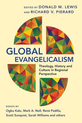 Global Evangelicalism: Theology, History & Culture in Regional Perspective - eBook  -     Edited By: Donald M. Lewis, Richard V. Pierard