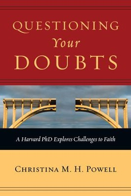 Questioning Your Doubts: A Harvard PhD Explores Challenges to Faith - eBook  -     By: Christina Powell