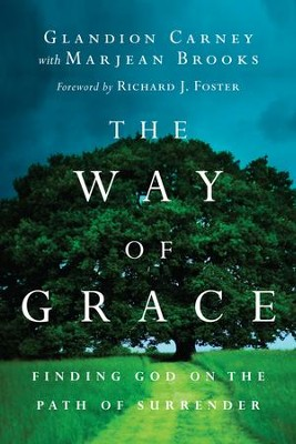 The Way of Grace: Finding God on the Path of Surrender - eBook  -     By: Glandion Carney, Richard J. Foster, Marjean Brooks