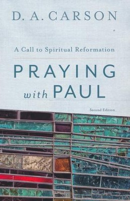 Praying with Paul: A Call to Spiritual Reformation - eBook  -     By: D.A. Carson