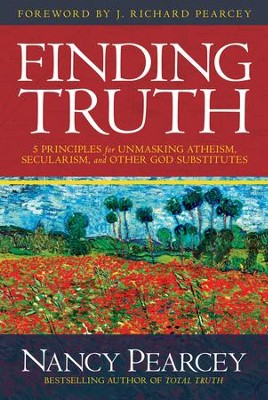Finding Truth: 5 Principles for Unmasking Atheism, Secularism, and Other God Substitutes - eBook  -     By: Nancy Pearcey