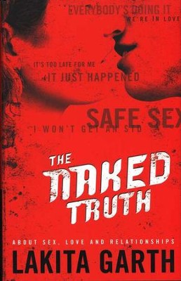 The Naked Truth: About Sex, Love and Relationships  -     By: Lakita Garth