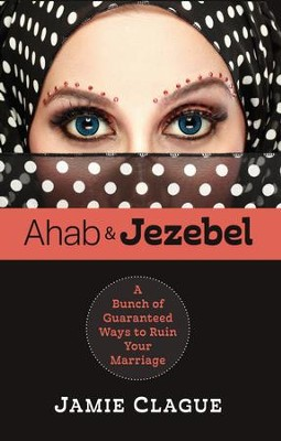 Ahab and Jezebel: A Bunch of Guaranteed Ways to Ruin Your Marriage - eBook  -     By: Jamie Clague