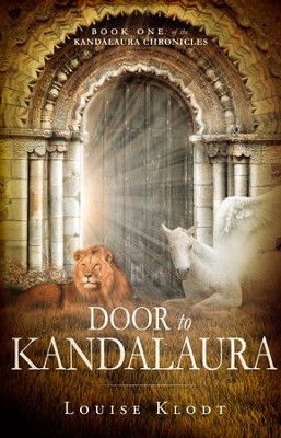 Door to Kandalaura: Book One of the Kandalaura Chronicles - eBook  -     By: Louise Klodt