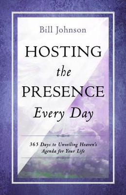 Hosting the Presence Every Day: 365 Days to Unveiling Heaven's Agenda for Your Life - eBook  -     By: Bill Johnson