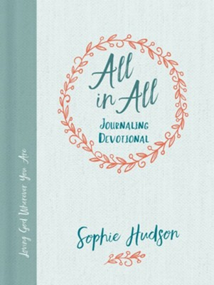 All in All Journaling Devotional: Loving God Wherever You Are  -     By: Sophie Hudson