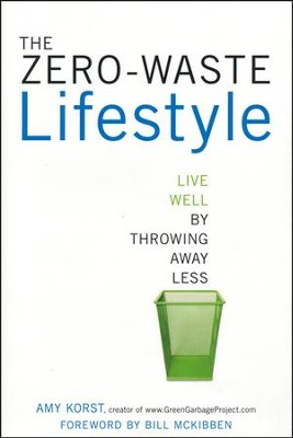 The Zero-Waste Lifestyle: Live Well by Throwing Away Less  -     By: Amy Korst
