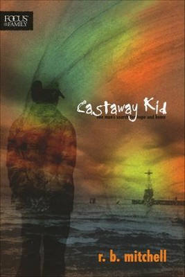 Castaway Kid: One Man's Search for Hope and Home  -     By: R.B. Mitchell