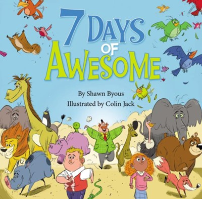 7 Days of Awesome  -     By: Shawn Byous     Illustrated By: Colin Jack