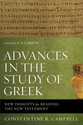 Advances in the Study of Greek: New Insights for Reading the New Testament - eBook  -     By: Constantine R. Campbell