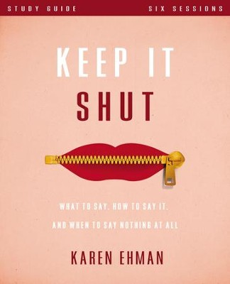Keep It Shut Study Guide: What to Say, How to Say It, and When to Say Nothing At All - eBook  -     By: Karen Ehman