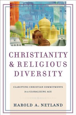 Christianity and Religious Diversity: Clarifying Christian Commitments in a Globalizing Age - eBook  -     By: Harold A. Netland