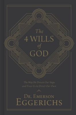 The 4 Wills of God: The Way He Directs Our Steps and Frees Us to Direct Our Own  -     By: Emerson Eggerichs