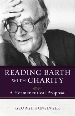 Reading Barth with Charity: A Hermeneutical Proposal - eBook  -     By: George Hunsinger