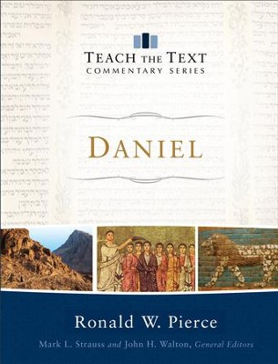 Daniel (Teach the Text Commentary Series) - eBook  -     By: Ronald W. Pierce, Mark Strauss, John Walton